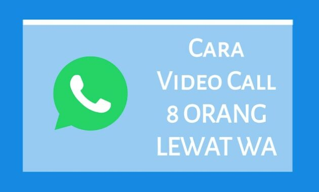 Video Call 8 Orang Lewat Aplikasi WhatsApp