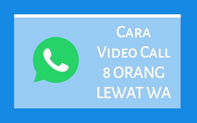 Video Call 8 Orang Lewat Aplikasi WhatsApp