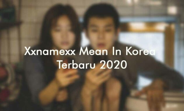 Xxnamexx mean in korea terbaru 2020